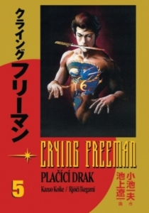 obalka Rjoici Ikegami: Crying Freeman - Placici drak #5