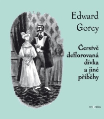 obalka Edward Gorey: Cerstve deflorovana divka a jine pribehy