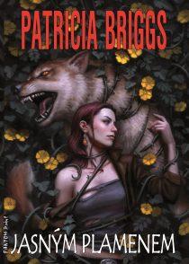 Patricia Briggs: Alfa & Omega 5 - Jasným plamenem