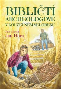 Jan Hora: Bibličtí archeologové v kouzelném velorexu
