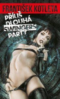 František Kotleta:Příliš dlouhá swingers party