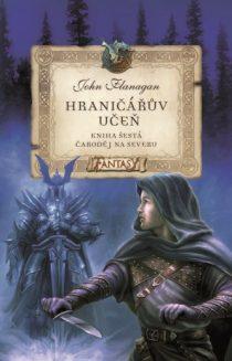 John Flanagan: Hraničářův učeň 6 – Čaroděj na severu