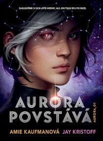 Amie Kaufmanová, Jay Kristoff: Aurora povstává