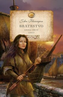 John Flanagan: Bratrstvo - Kniha třetí: Lovci