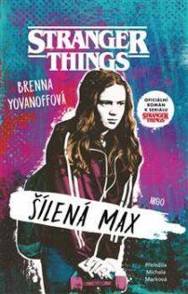 Brenna Yovanoffová: Stranger Things - Šílená Max
