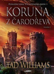 Tad Williams: Poslední král Východního Ardu – Koruna zčarodřeva 2.